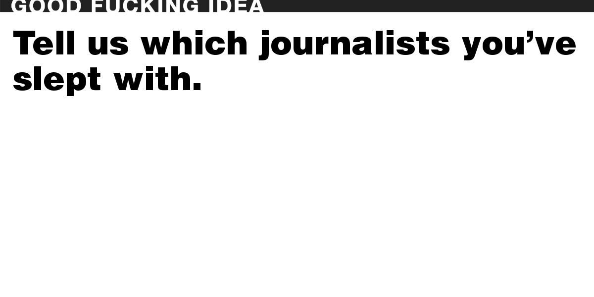 Tell us which journalists you've slept with.